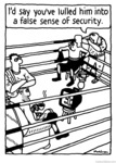 Comic illustrastion of a boxing ring with a trainer telling his boxer, 'I'd say you've lulled him into a false sense of security' while observing his opponent watching TV in the ring.