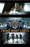 "An advertisement for the television show Friday Night Lights displayed in three panels, top to bottom. In the top panel a a young, dark haired woman (on the left) is about to kiss a young man (on the right) wearing a blue and white letterman jacket. Both have their eyes closed and their mouths slightly open. In the second panel a black young man in a blue and white football uniform and helmet looks into the camera. His jersey has the number 20 on the shoulder pads. In the third panel four men wearing football uniforms and holding football helmets appear to be walking out of a dark, tiled tunnel and onto a football field. They face away from the camera and 3 of them have visible numbers on their jerseys: 20, 6, and 7. In between the second and third panels the title ""Friday Night Lights"" is written in yellow letters on a black background."