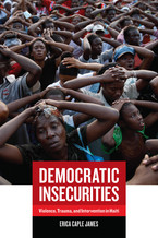 Cover image for Democratic insecurities: violence, trauma, and intervention in Haiti