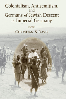 Cover image for Colonialism, Antisemitism, and Germans of Jewish Descent in Imperial Germany
