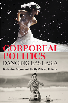 Cover image for Corporeal Politics: Dancing East Asia