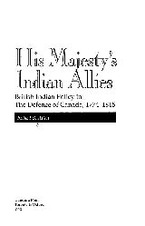 Cover image for His Majesty's Indian allies: British Indian policy in the defence of Canada, 1774-1815