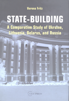 Cover image for State-building: a comparative study of Ukraine, Lithuania, Belarus, and Russia