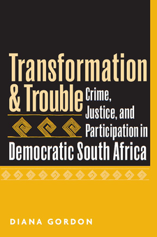 Cover image for Transformation and Trouble: Crime, Justice and Participation in Democratic South Africa