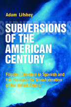 Cover image for Subversions of the American Century: Filipino Literature in Spanish and the Transpacific Transformation of the United States
