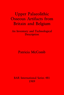 Cover image for Upper Palaeolithic Osseous Artifacts from Britain and Belgium: An Inventory and Technological Description