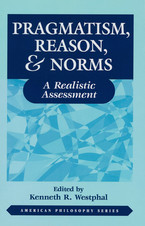 Cover image for Pragmatism, reason & norms: a realistic assessment