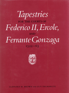 Cover image for Tapestries for the courts of Federico II, Ercole, and Ferrante Gonzaga, 1522-63