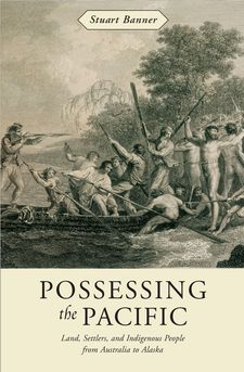 Cover for Possessing the Pacific: land, settlers, and indigenous people from Australia to Alaska