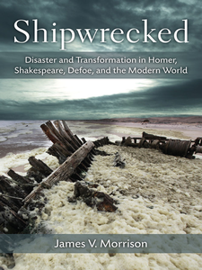 Cover image for Shipwrecked: Disaster and Transformation in Homer, Shakespeare, Defoe, and the Modern World