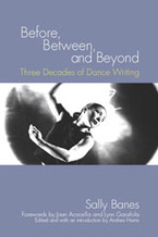 Cover image for Before, between, and beyond: three decades of dance writing