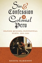 Cover image for Sin and confession in colonial Peru: Spanish-Quechua penitential texts, 1560-1650