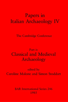 Cover image for Papers in Italian Archaeology IV: The Cambridge Conference. Part iv: Classical and Medieval Archaeology