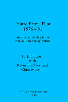 Cover image for Pentre Farm, Flint, 1976-81: An official building in the Roman lead mining district
