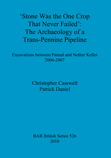 Cover image for Stone was the one crop that never failed: The archaeology of a trans-Pennine pipeline: Excavations between Pannal and Nether Kellet 2006-2007
