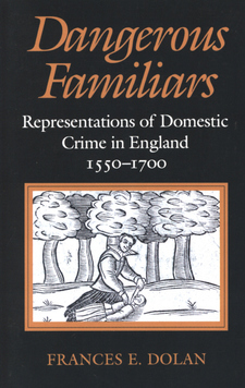 Cover image for Dangerous familiars: representations of domestic crime in England, 1550-1700