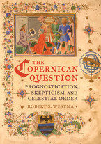 Cover image for The Copernican question: prognostication, skepticism, and celestial order