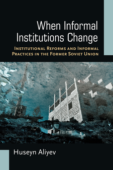Cover image for When Informal Institutions Change: Institutional Reforms and Informal Practices in the Former Soviet Union