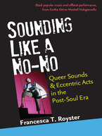 Cover image for Sounding Like a No-No: Queer Sounds and Eccentric Acts in the Post-Soul Era