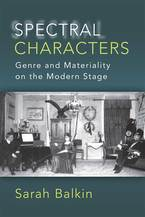 Cover image for Spectral Characters: Genre and Materiality on the Modern Stage