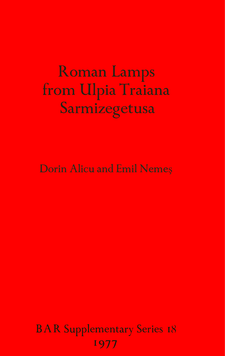 Cover image for Roman Lamps from Ulpia Traiana Sarmizegetusa