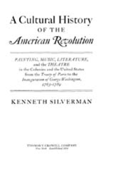 Cover image for A cultural history of the American Revolution: painting, music, literature, and the theatre in the Colonies and the United States from the Treaty of Paris to the Inauguration of George Washington, 1763-1789