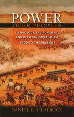 Cover image for Power over peoples: technology, environments, and Western imperialism, 1400 to the present