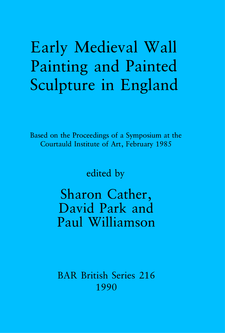 Cover image for Early Medieval Wall Painting and Painted Sculpture in England: Based on the Proceedings of a Symposium at the Courtauld Institute of Art, February 1985