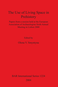 Cover image for The Use of Living Space in Prehistory: Papers from a session held at the European Association of Archaeologists Sixth Annual Meeting in Lisbon 2000