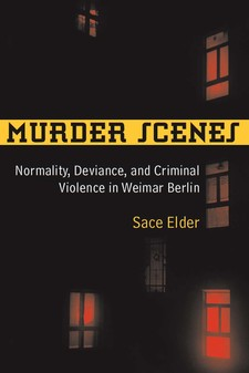 Cover image for Murder Scenes: Normality, Deviance, and Criminal Violence in Weimar Berlin