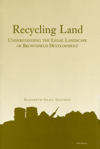 Cover image for Recycling Land: Understanding the Legal Landscape of Brownfield Development