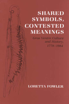 Cover image for Shared symbols, contested meanings: Gros Ventre culture and history, 1778-1984