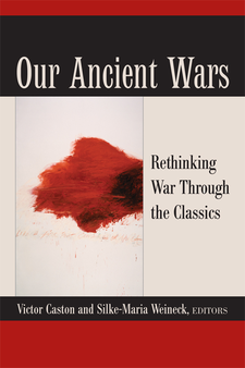 Cover image for Our Ancient Wars: Rethinking War through the Classics