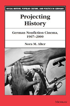 Cover image for Projecting History: German Nonfiction Cinema, 1967-2000