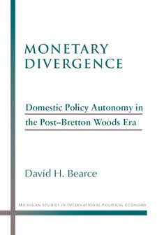 Cover image for Monetary Divergence: Domestic Policy Autonomy in the Post-Bretton Woods Era