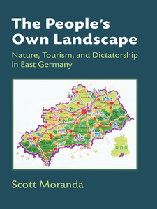 Cover image for The People's Own Landscape: Nature, Tourism, and Dictatorship in East Germany