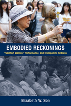 "Cover image for Embodied Reckonings: ""Comfort Women,"" Performance, and Transpacific Redress"