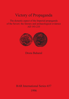 Cover image for Victory of Propaganda: The dynastic aspect of the Imperial propaganda of the Severi: the literary and archaeological evidence AD 193-235