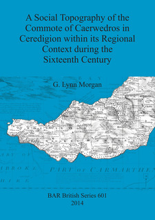Cover image for A Social Topography of the Commote of Caerwedros in Ceredigion within its Regional Context during the Sixteenth Century