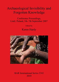 Cover image for Archaeological Invisibility and Forgotten Knowledge: Conference Proceedings, Łódź, Poland, 5th–7th September 2007