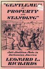 Cover image for Gentlemen of property and standing: anti-abolition mobs in Jacksonian America