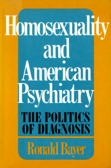 Cover image for Homosexuality and American psychiatry: the politics of diagnosis