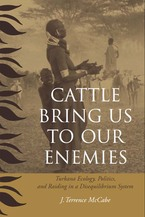 Cover image for Cattle Bring Us to Our Enemies: Turkana Ecology, Politics, and Raiding in a Disequilibrium System