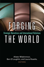 Cover image for Forging the World: Strategic Narratives and International Relations
