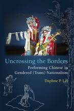 Cover image for Uncrossing the Borders: Performing Chinese in Gendered (Trans)Nationalism