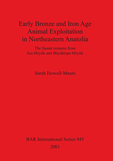 Cover image for Early Bronze and Iron Age Animal Exploitation in Northeastern Anatolia: The faunal remains from Sos Höyük and Büyüktepe Höyük