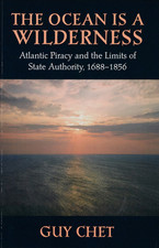 Cover image for The ocean is a wilderness: Atlantic piracy and the limits of state authority, 1688-1856
