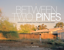 Cover image for Between Two Pines: Ushering in a Sustainable Future Through an Art-Science Practice