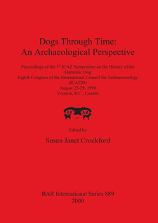 Cover image for Dogs Through Time: An Archaeological Perspective: Proceedings of the 1st ICAZ Symposium on the History of the Domestic Dog, Eighth Congress of the International Council for Archaeozoology (ICAZ98), August 23-29, 1998, Victoria, B.C., Canada