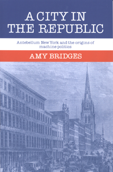 Cover image for A city in the republic: antebellum New York and the origins of machine politics